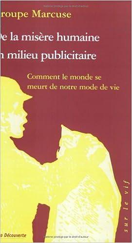 Livre De la misère humaine en milieu publicitaire : Comment le monde se meurt de notre mode de vie pdf