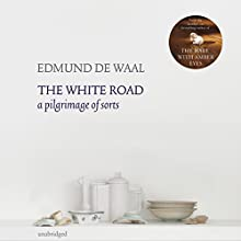 The White Road: A pilgrimage of sorts Audiobook by Edmund de Waal Narrated by Michael Maloney