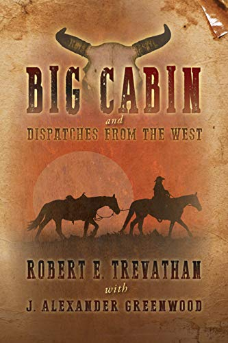 Big Cabin and  Dispatches from the West by [Trevathan, Robert E., Greenwood, J. Alexander]