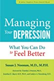 Managing Your Depression : What You Can Do to Feel Better, Noonan, Susan J., 1421409461