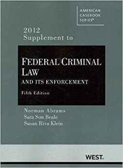 Federal Criminal Law and Its Enforcement, 5th, 2012 Supplement (American Casebook) (American Casebook Series) by Norman Abrams (2012-08-02)