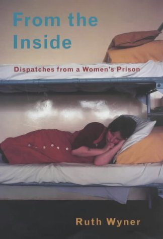 From the Inside: Life in a Women's Prison - By the Charity Worker Who Should Never Have Been There por Ruth Wyner