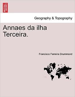 Annaes da ilha Terceira. (Portuguese Edition)
