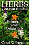 More Herbs You Can Master, Carol R. Peterson, 0963962019