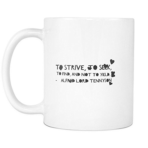 Funny Coffee Mug ,To strive, to seek, to find, and not to yield. , White Ceramic, 11 oz