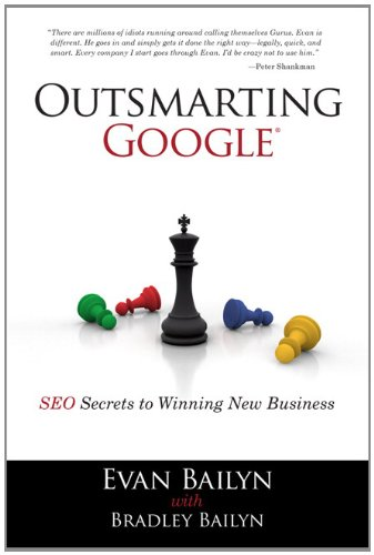 Outsmarting Google: SEO Secrets to Winning New Business by Bradley Bailyn , Evan Bailyn, Que