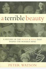 Terrible Beauty: A Cultural History of the Twentieth Century: The People and Ideas that Shaped the Modern Mind: A History Hardcover