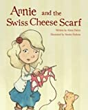 Annie and the Swiss Cheese Scarf, Alana Dakos, 0988324903
