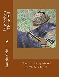 Lily Solves Them All: (The Case Files of Lily and PAWS: Book Three) (Volume 3)