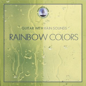 - Guitar With Rain Sounds: Rainbow Colors