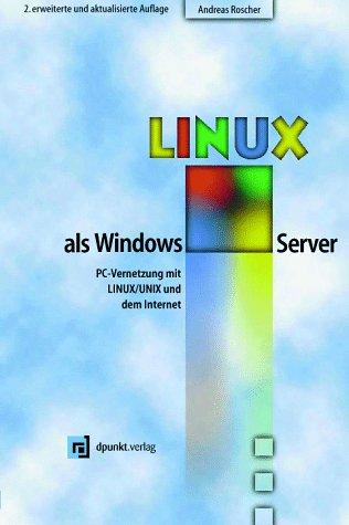 LINUX als Windows- Server. PC- Vernetzung mit LINUX/UNIX und dem Internet