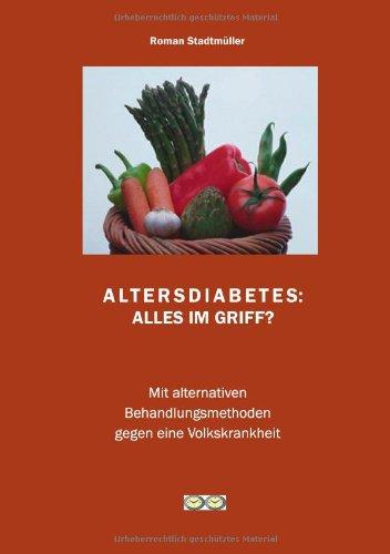 Altersdiabetes - Alles im Griff?: Mit alternativen Behandlungsmethoden gegen eine Volkskrankheit