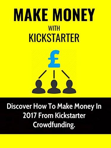 Amazon com: Make Money With Kickstarter: Discover How To