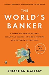 The World's Banker: A Story of Failed States, Financial Crises, and the Wealth and Poverty of Nation s