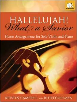 Hallelujah! What a Savior!: Hymn Arrangements for Solo Violin and Piano