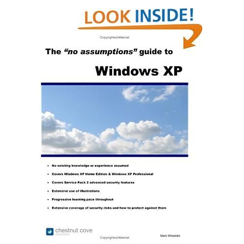 The No Assumptions Guide to Windows XP Mark Wheeldin
