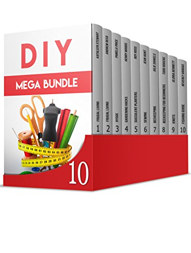 DIY MEGA BUNDLE: The Best 10 DIY Guides for Gardeners, Beekeepers, Seamstresses, and Fishermen (English Edition)