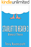 Stairlift to Heaven 3 - Almost There: Growing even older and even more disgracefully