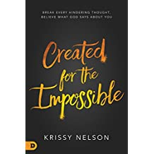 Created for the Impossible: Break Every Hindering Thought,Believe What God Says About You