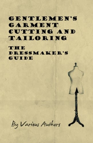 Read Online Gentlemen's Garment Cutting and Tailoring - The Dressmaker's Guide ebook