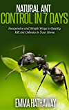 Natural Ant Control in 7 Days: Easy and Inexpensive DIY Pest Control Methods to Exterminate Ants