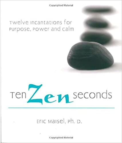 Book Ten Zen Seconds: Twelve Incantations for Purpose, Power and Calm
