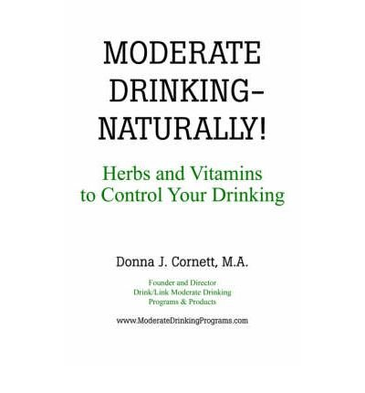 [(MODERATE DRINKING - NATURALLY! Herbs and Vitamins to Control Your Drinking)] [Author: J. Donna Cornett] published on (June, 2006)