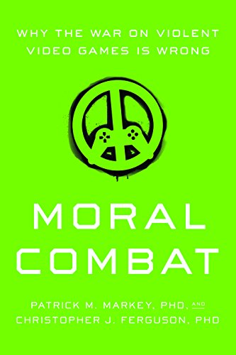 Moral Combat: Why the War on Violent Video Games Is Wrong by Patrick M. Markey, Christopher J. Ferguson