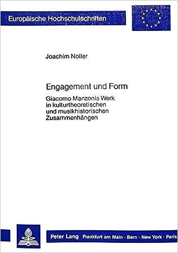 Engagement und Form: Giacomo Manzonis Werk in kulturtheoretischen und musikhistorischen Zusammenhängen (Europäische Hochschulschriften / European ... Universitaires Européennes) (German Edition)