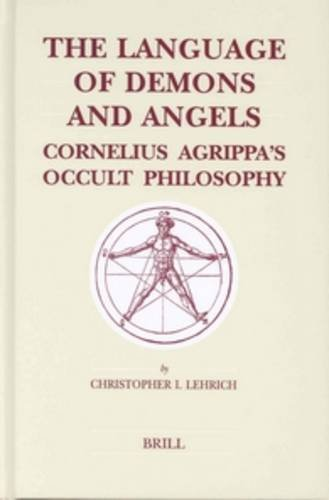 The Language of Demons and Angels: Cornelius Agrippa's Occult Philosophy (Brill's Studies in Intellectual History) by Brill