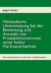 Methodische Unterstützung bei der Bewertung und Auswahl von Produktinnovationen unter hoher Marktunsicherheit: Eine empirische Studie in der deutschen Automobil- und Zulieferindustrie