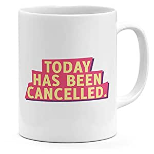 Loud Universe Ceramic Today Has Been Cancelled Funny Mug, White