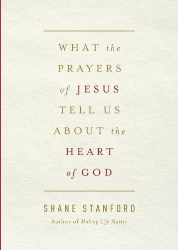 What the Prayers of Jesus Tell Us About the Heart of - Store Stanford Mall Stanford