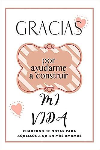 Gracias Por Ayudarme A Construir Mi Vida: Cuaderno De Notas ...