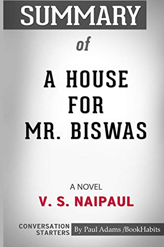 Summary of a House for Mr. Biswas: A Novel (Vintage International) by V. S. Naipaul: Conversation Starters
