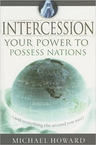 Intercession: Your Power to Posses Nations (and Everything Else Around You!)