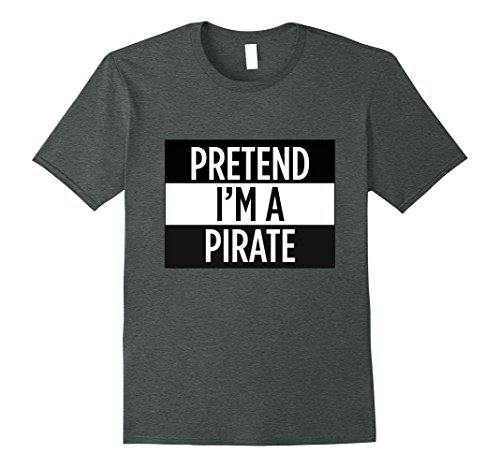 Mens Pretend I'm A Pirate - Funny Costume T-Shirt 2XL Dark (Cute Pirate Costume Ideas)