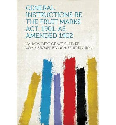 Download General Instructions Re the Fruit Marks ACT. 1901. as Amended 1902 (Paperback) - Common ebook