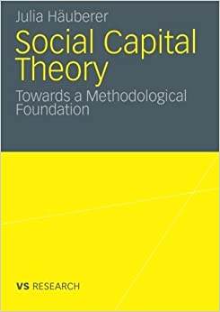 Social Capital Theory: Towards a Methodological Foundation by Julia H. Uberer (27-Oct-2010)