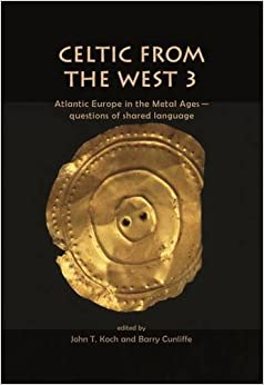 Celtic from the West 3: Atlantic Europe in the Metal Ages ― questions of shared language (Celtic Studies)