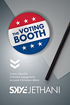The Voting Booth: A new vision for Christian engagement in a post-Christian culture by [Jethani, Skye]