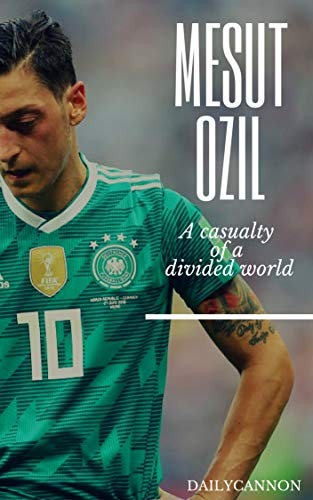 Mesut Ozil: A casualty of a divided world for sale  Delivered anywhere in USA