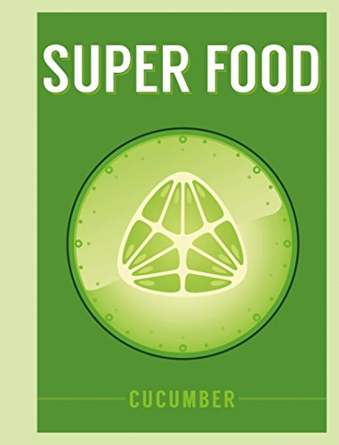 Superfood: Cucumber (Superfoods) by Bloomsbury Publishing