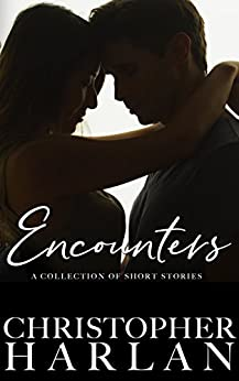Encounters: A Collection of Short Stories by [Harlan, Christopher]