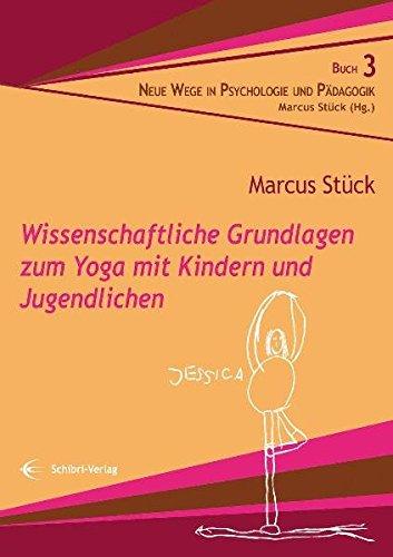Wissenschaftliche Grundlagen zum Yoga mit Kindern und Jugendlichen (Neue Wege in der Psychologie und Pädagogik)