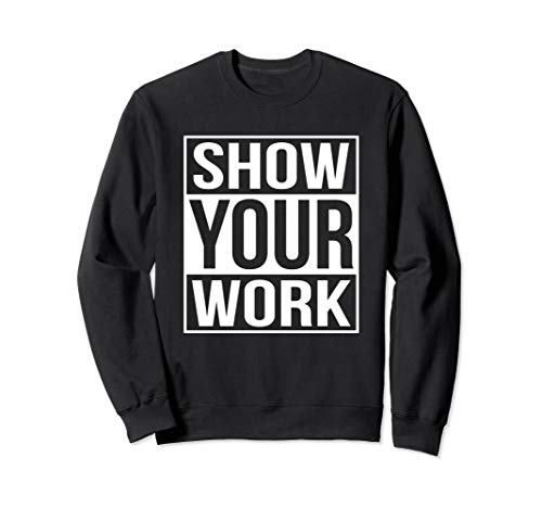 Sweatshirt Adult Teacher School - Show Your Work Sweatshirt Funny School Teacher Gift