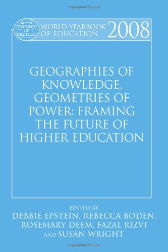 World Yearbook of Education 2008: Geographies of Knowledge, Geometries of Power: Framing the Future of Higher Education (Volume 1)