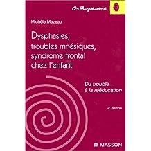 dysphasies, troubles mnesiques et synd. frontal enfant 2e ed.