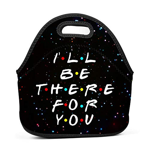 Neoprene Lunch Bag - I Ll Be There For You Friends Lunch Tote Bags for Women & Girls - Lunch Boxes for Kids & Adult Lunch Box