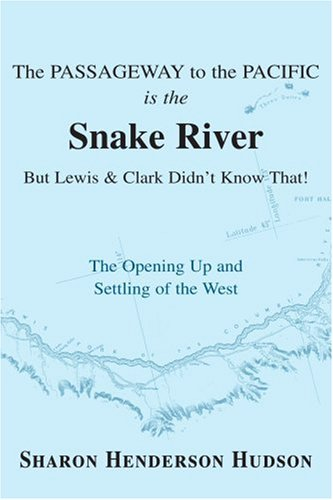 The Passageway to the Pacific is the Snake River But Lewis and Clark Didn't Know That! The Opening Up and Settling of the West (Lewis And Clark Opening The American West)